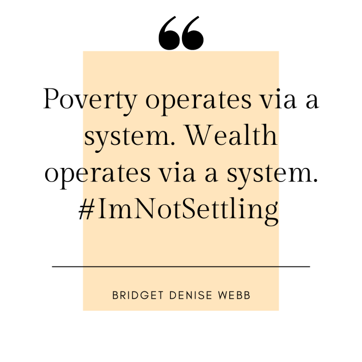 Poverty Operates Via A System. Wealth Operates Via A System. There Is A Difference.#ImNotSettling